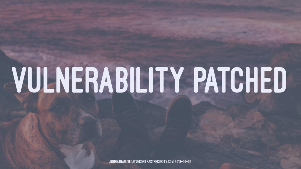 VULNERABILITY PATCHED johnathan.gilday@contrast...