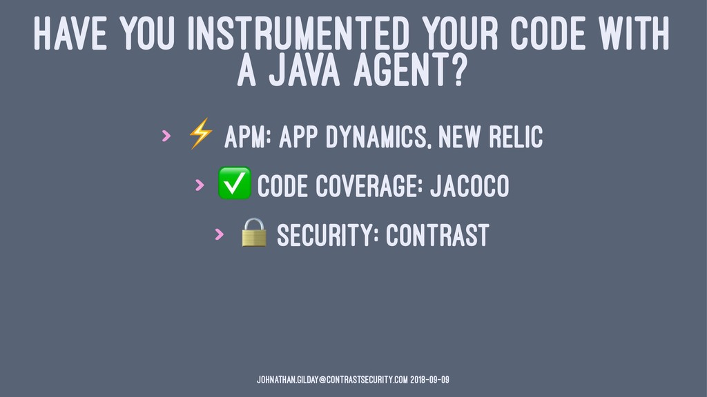 HAVE YOU INSTRUMENTED YOUR CODE WITH A JAVA AGE...
