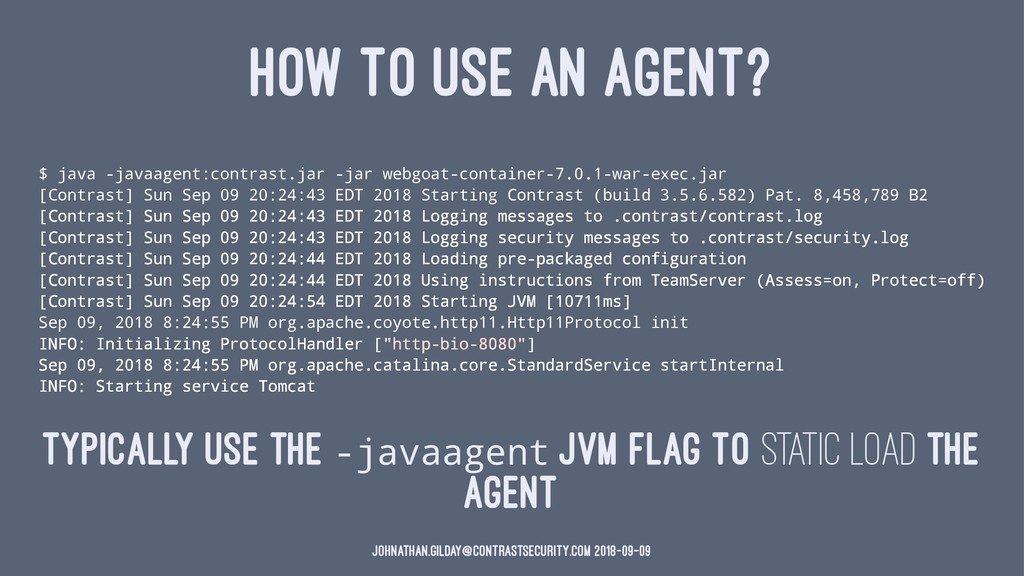 HOW TO USE AN AGENT? $ java -javaagent:contrast...