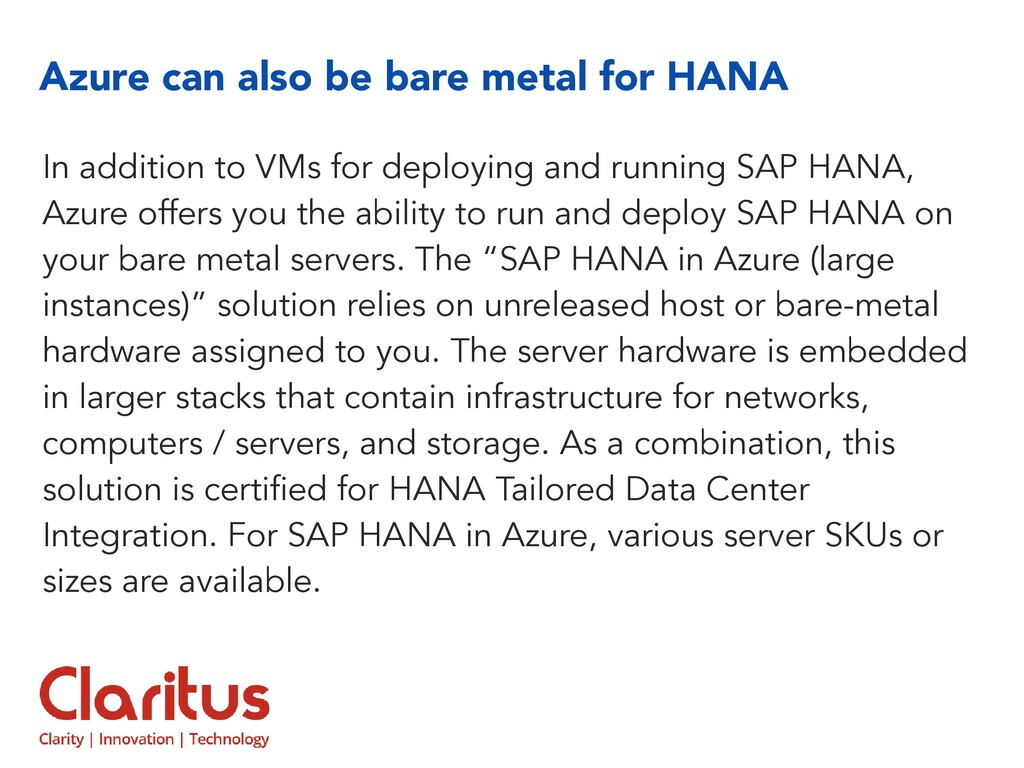 Azure can also be bare metal for HANA In additi...