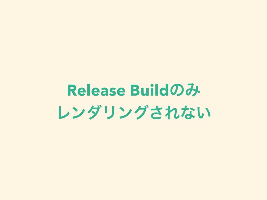 Release BuildͷΈ ϨϯμϦϯά͞Εͳ͍