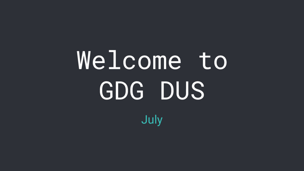 Welcome to GDG DUS July