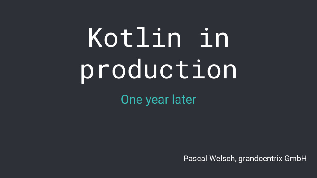 Kotlin in production One year later Pascal Wels...