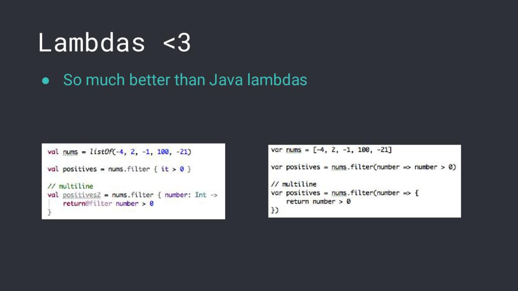 Lambdas <3 ● So much better than Java lambdas