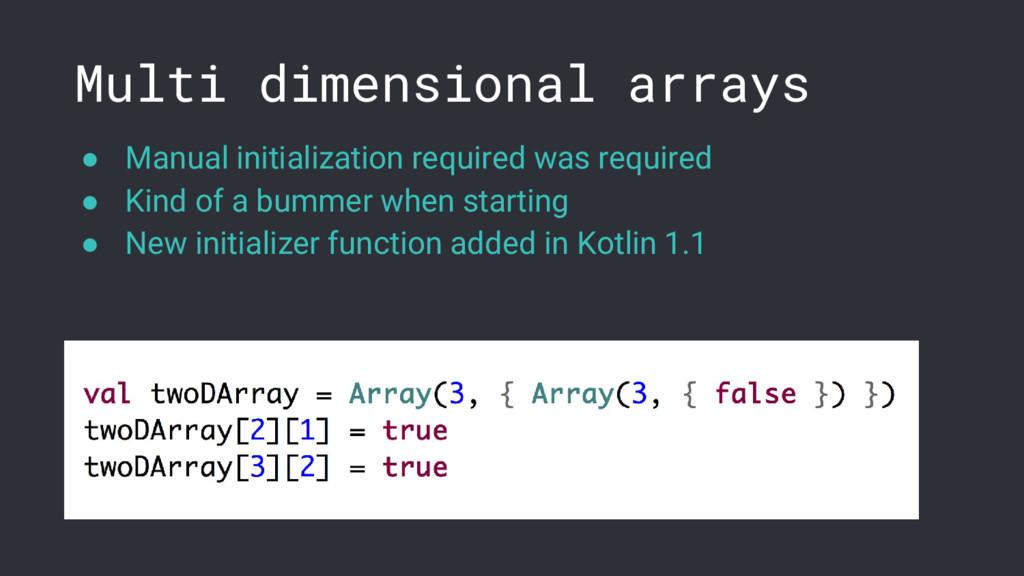Multi dimensional arrays ● Manual initializatio...
