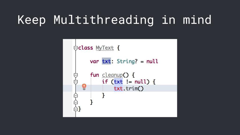 Keep Multithreading in mind