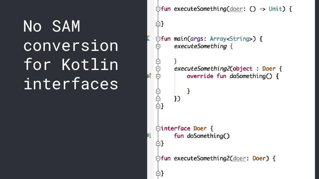 No SAM conversion for Kotlin interfaces