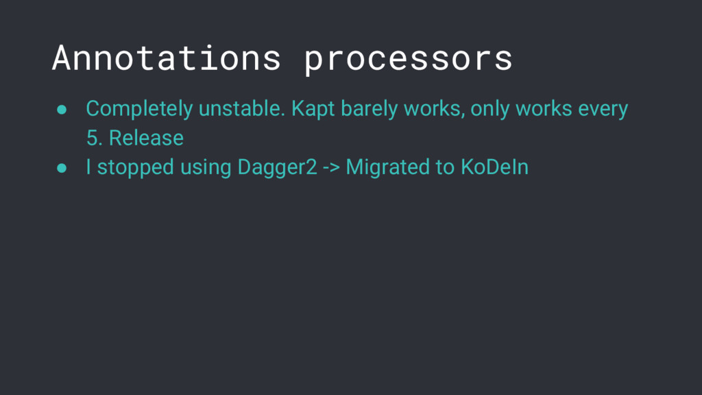 Annotations processors ● Completely unstable. K...
