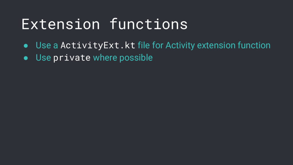 Extension functions ● Use a ActivityExt.kt file...