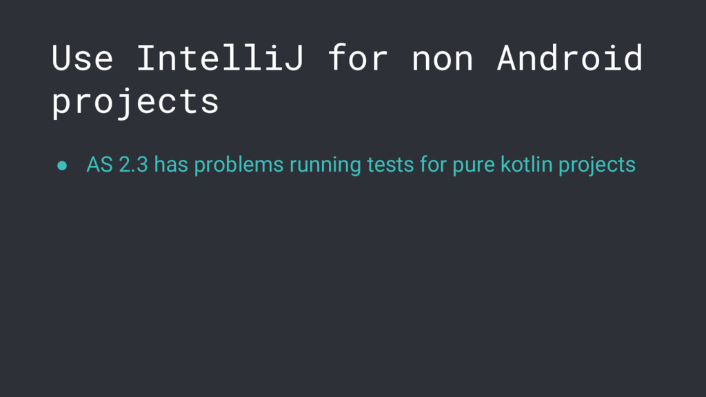 Use IntelliJ for non Android projects ● AS 2.3 ...