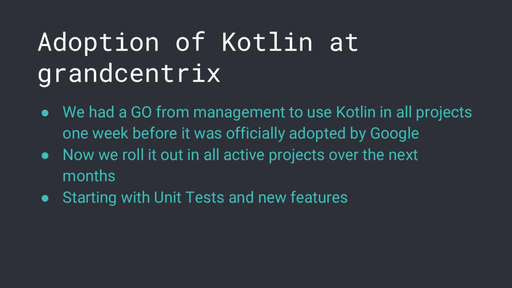 Adoption of Kotlin at grandcentrix ● We had a G...