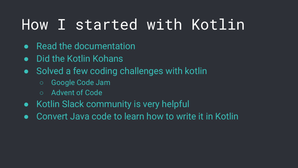 How I started with Kotlin ● Read the documentat...