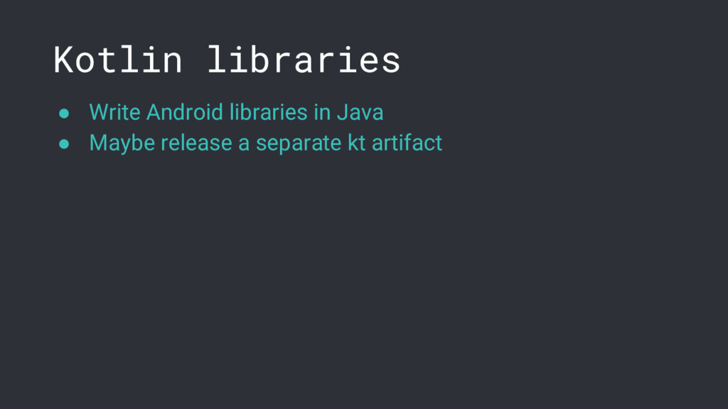 Kotlin libraries ● Write Android libraries in J...