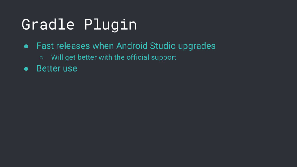 Gradle Plugin ● Fast releases when Android Stud...