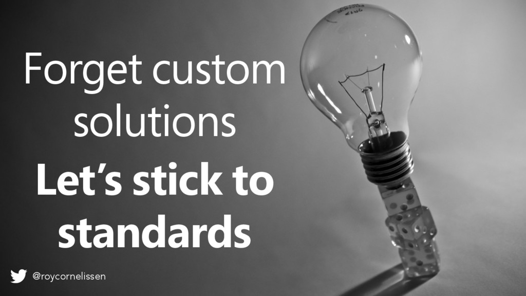 Let's stick to standards Forget custom solution...