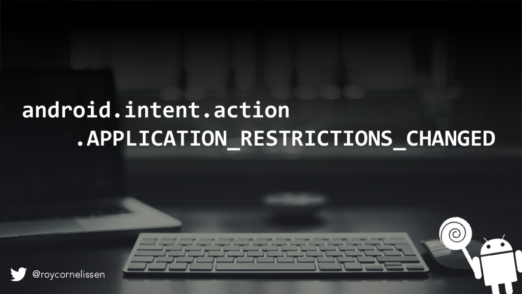 android.intent.action .APPLICATION_RESTRICTIONS...