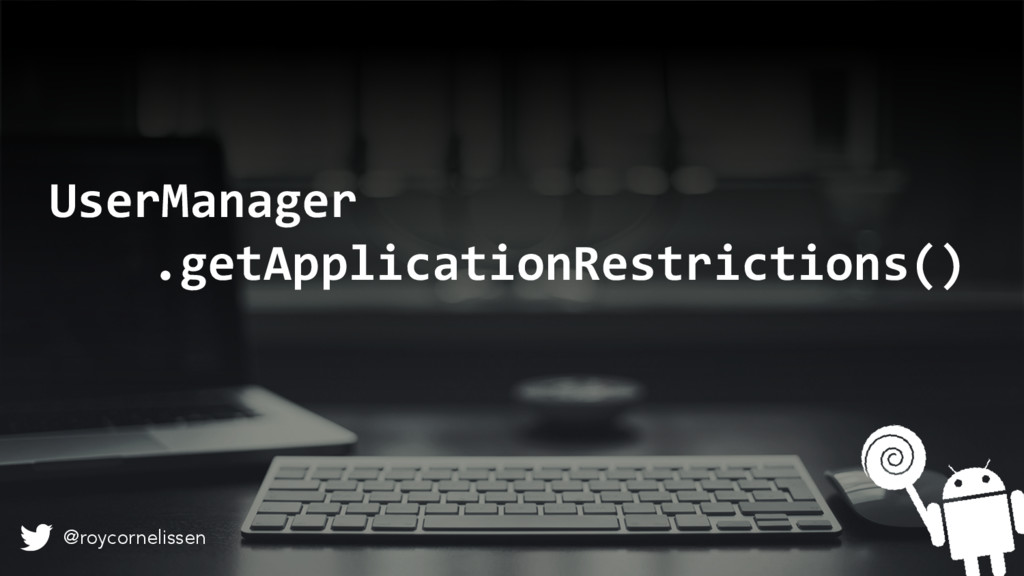 UserManager .getApplicationRestrictions() @royc...