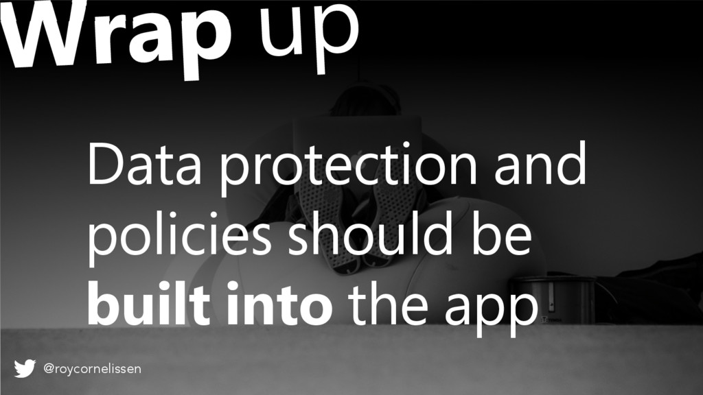 Data protection and policies should be built in...