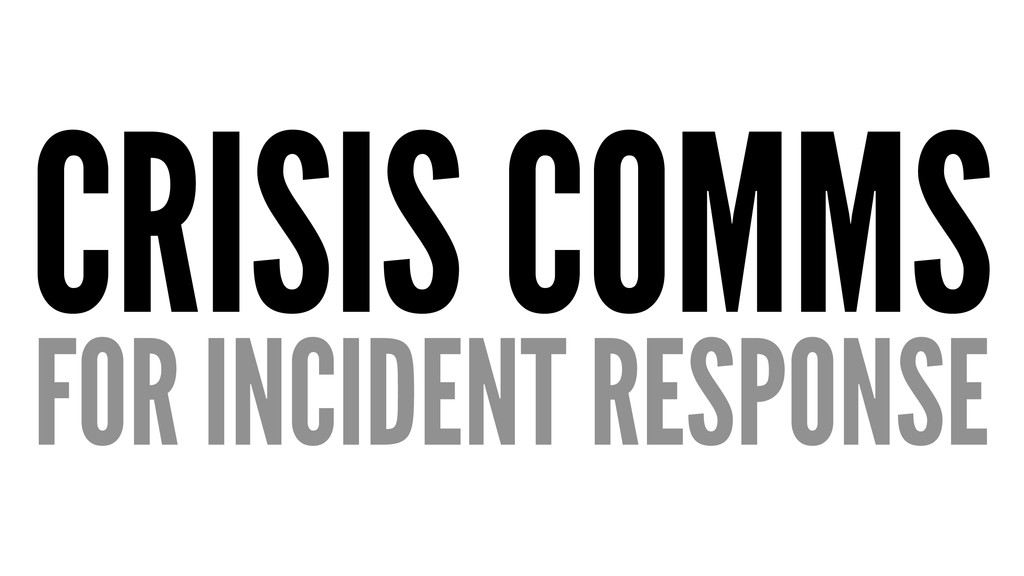 CRISIS COMMS FOR INCIDENT RESPONSE