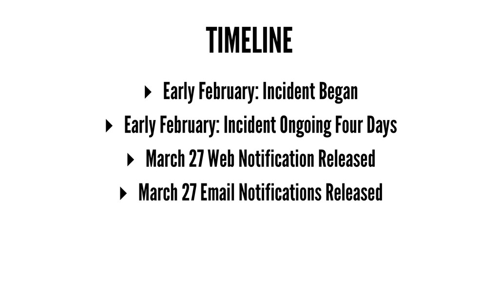 TIMELINE ▸ Early February: Incident Began ▸ Ear...