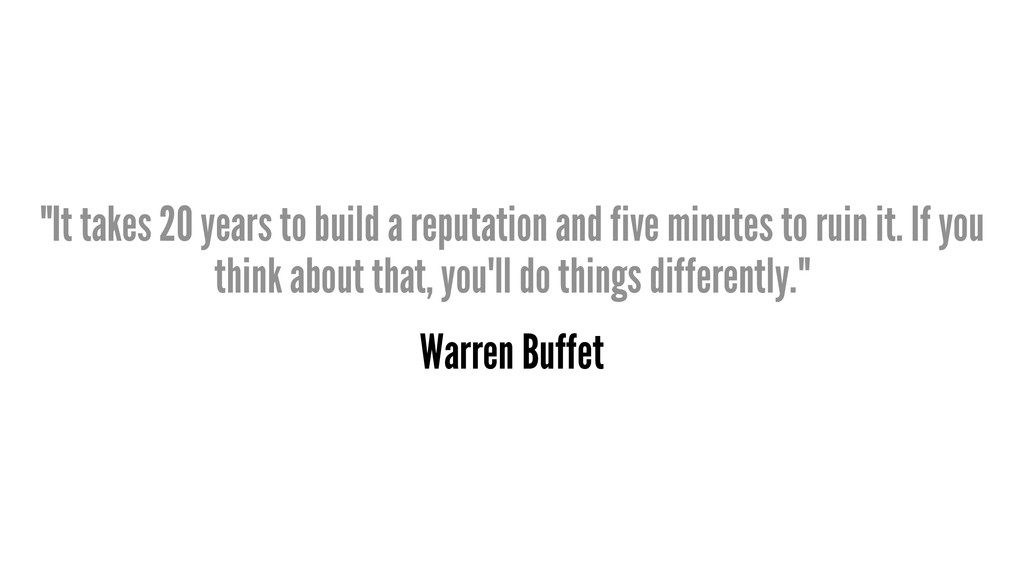 """""""It takes 20 years to build a reputation and fi..."""