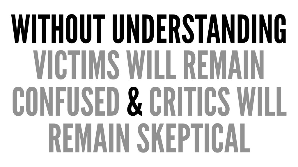 WITHOUT UNDERSTANDING VICTIMS WILL REMAIN CONFU...
