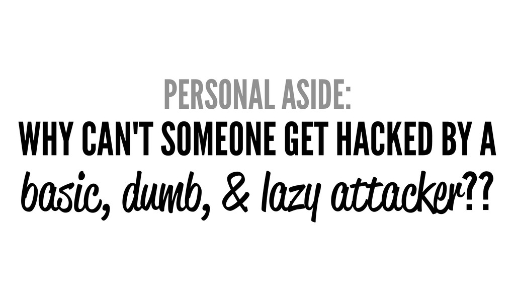 PERSONAL ASIDE: WHY CAN'T SOMEONE GET HACKED BY...