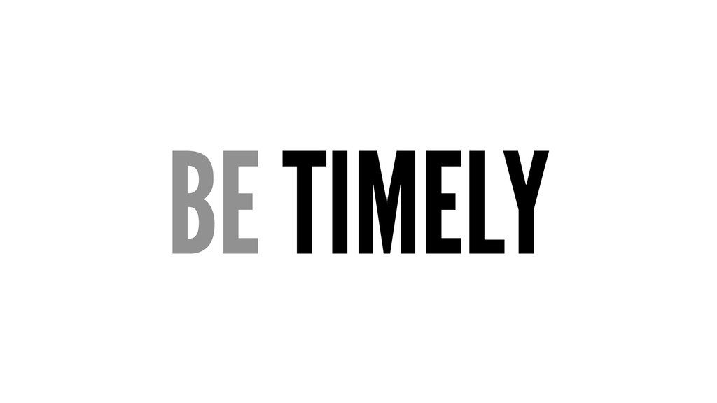 BE TIMELY