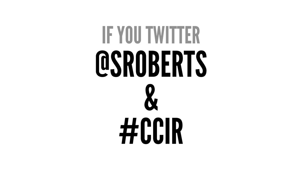 IF YOU TWITTER @SROBERTS & #CCIR