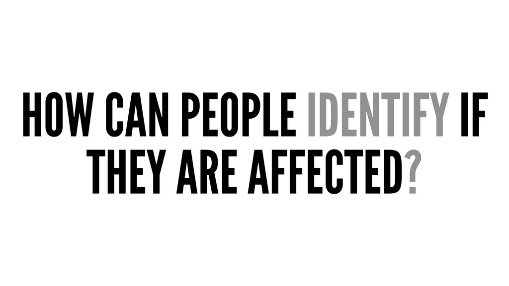 HOW CAN PEOPLE IDENTIFY IF THEY ARE AFFECTED?