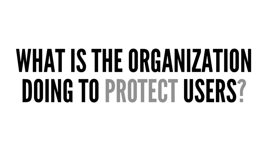 WHAT IS THE ORGANIZATION DOING TO PROTECT USERS?