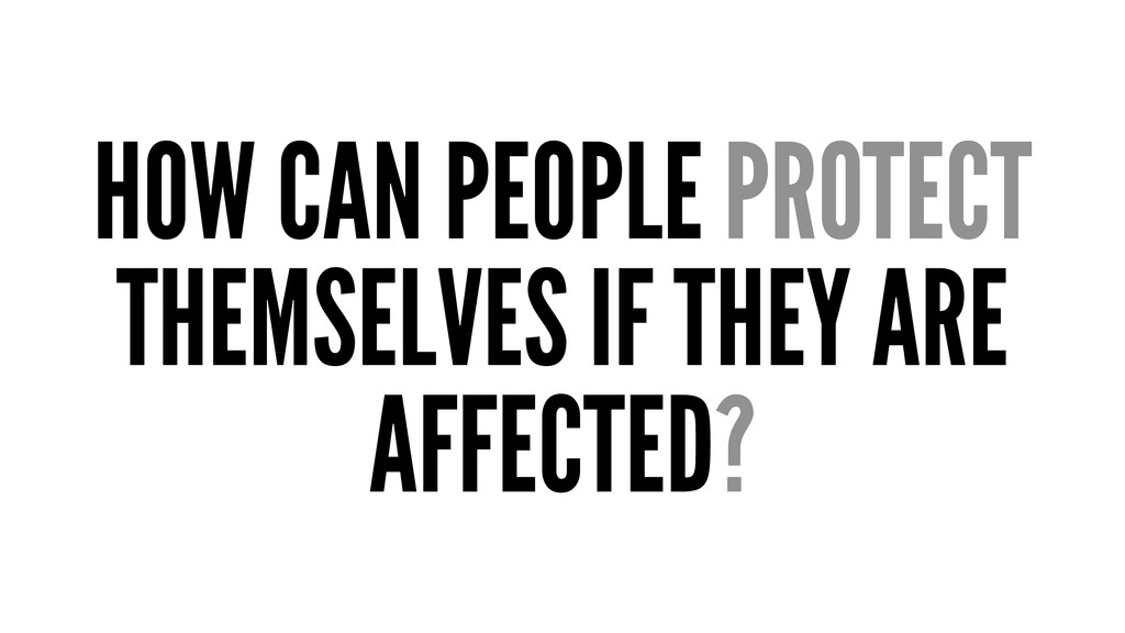 HOW CAN PEOPLE PROTECT THEMSELVES IF THEY ARE A...