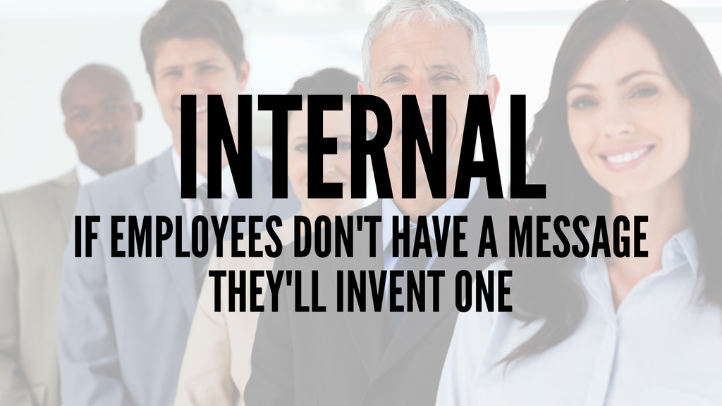 INTERNAL IF EMPLOYEES DON'T HAVE A MESSAGE THEY...