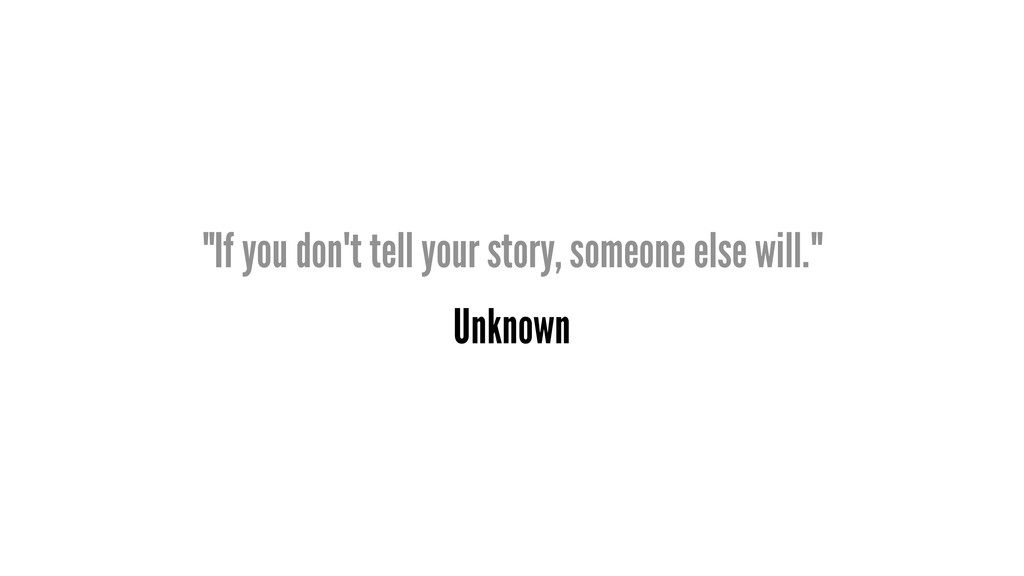 """""""If you don't tell your story, someone else wil..."""