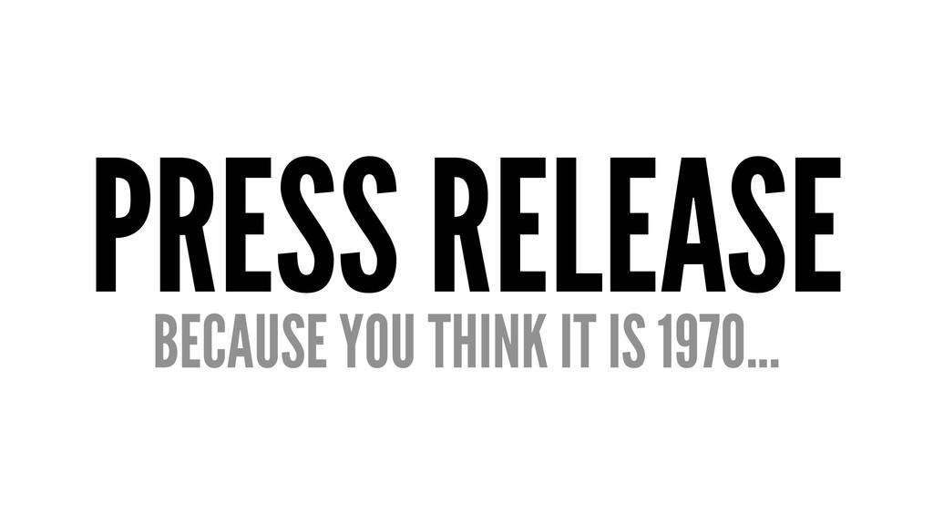 PRESS RELEASE BECAUSE YOU THINK IT IS 1970...