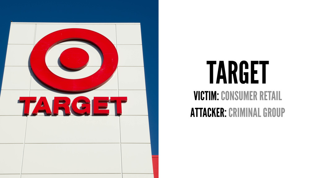 TARGET VICTIM: CONSUMER RETAIL ATTACKER: CRIMIN...