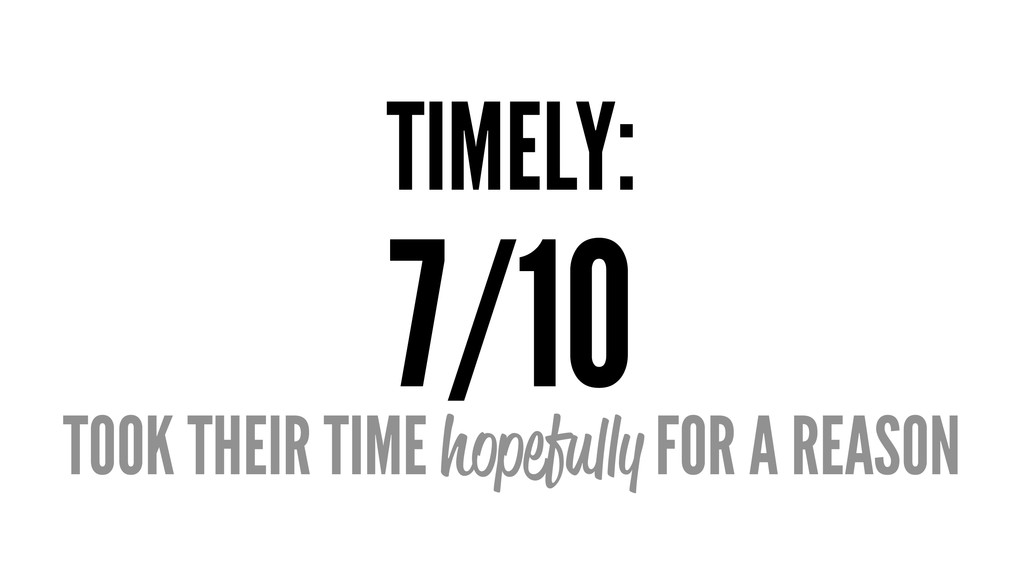 TIMELY: 7/10 TOOK THEIR TIME hopefully FOR A RE...