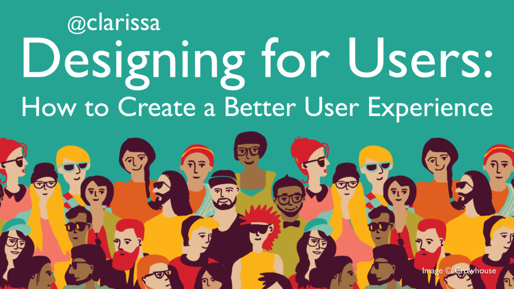 Image © Crowhouse @clarissa Designing for Users...