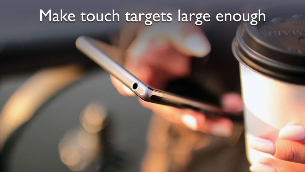 Make touch targets large enough