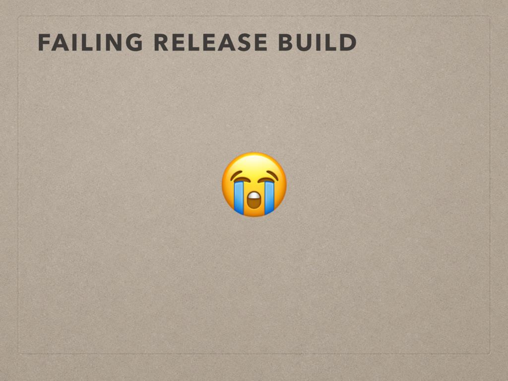 FAILING RELEASE BUILD
