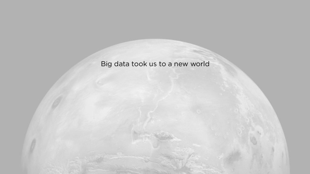 Big data took us to a new world
