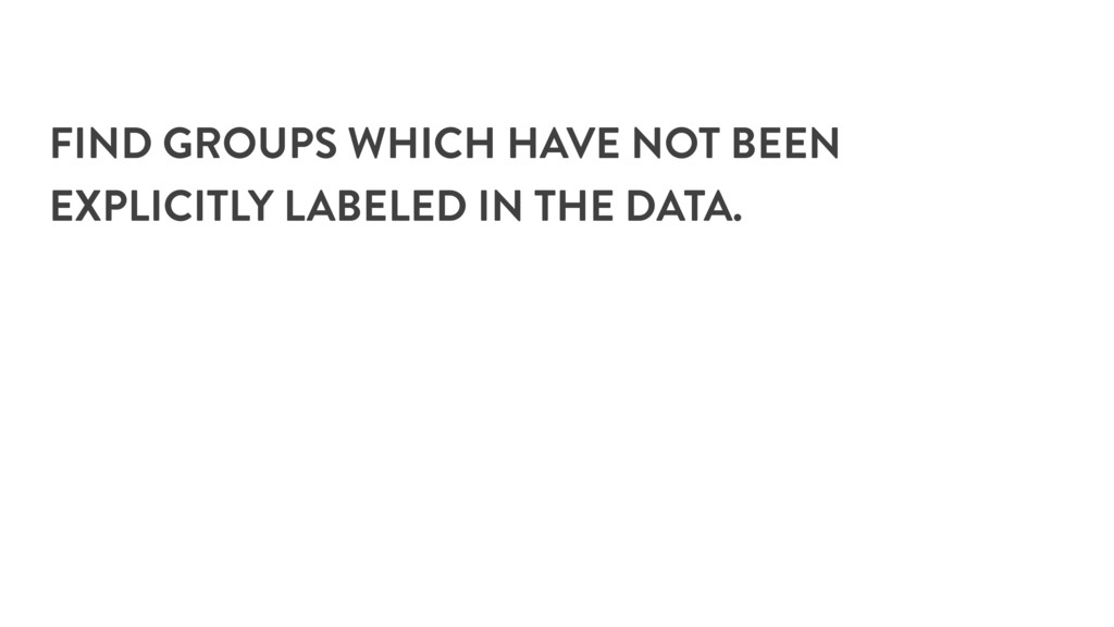 FIND GROUPS WHICH HAVE NOT BEEN EXPLICITLY LABE...