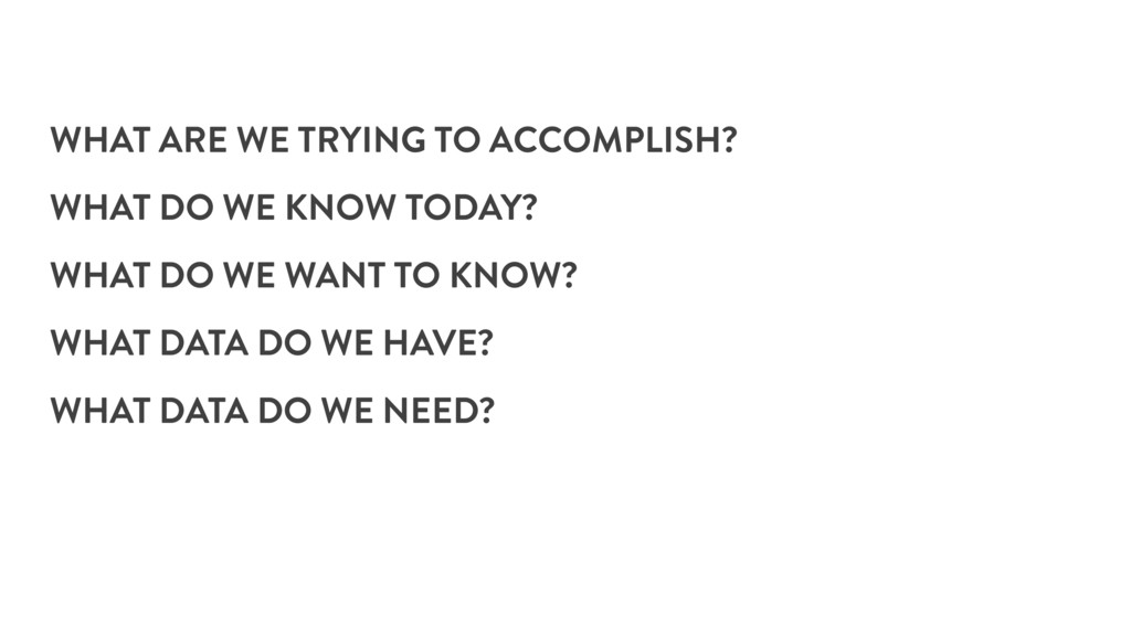 WHAT ARE WE TRYING TO ACCOMPLISH? WHAT DO WE KN...