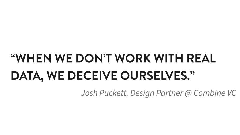"""""""WHEN WE DON'T WORK WITH REAL DATA, WE DECEIVE ..."""