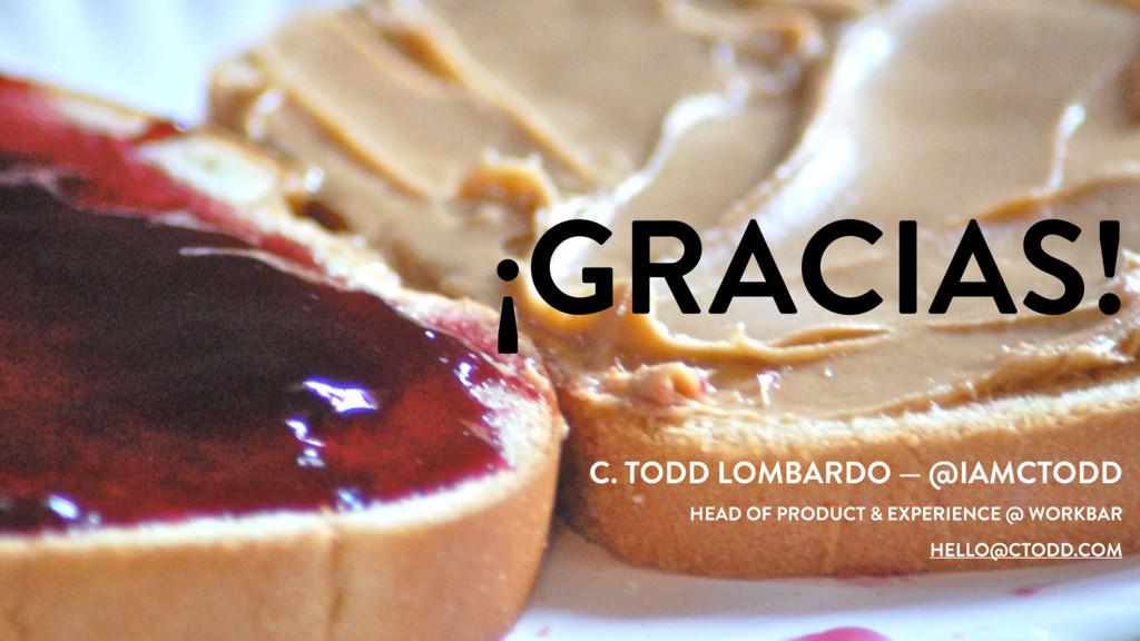 ¡GRACIAS! C. TODD LOMBARDO — @IAMCTODD HEAD OF ...