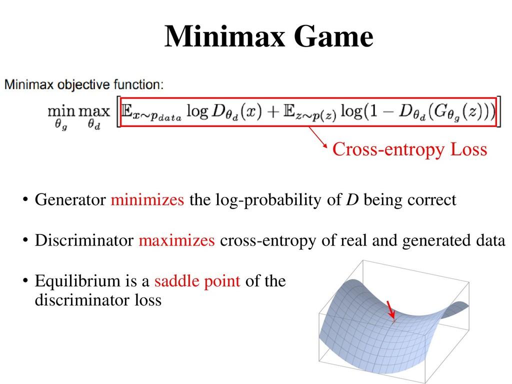 Minimax Game • Generator minimizes the log-prob...