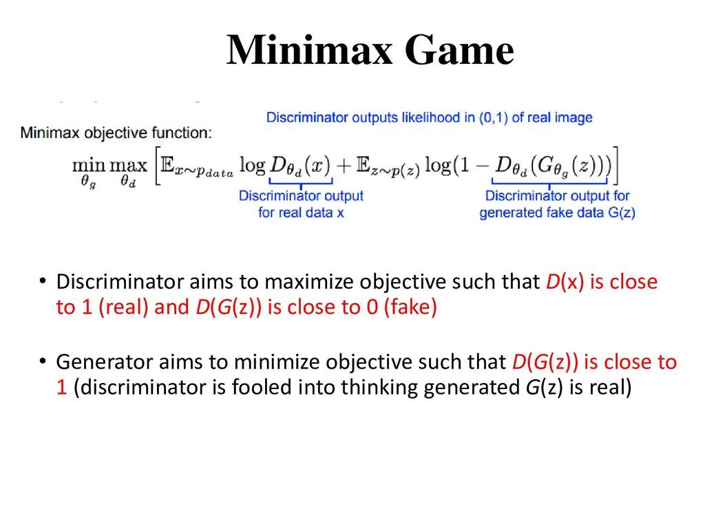 Minimax Game • Discriminator aims to maximize o...
