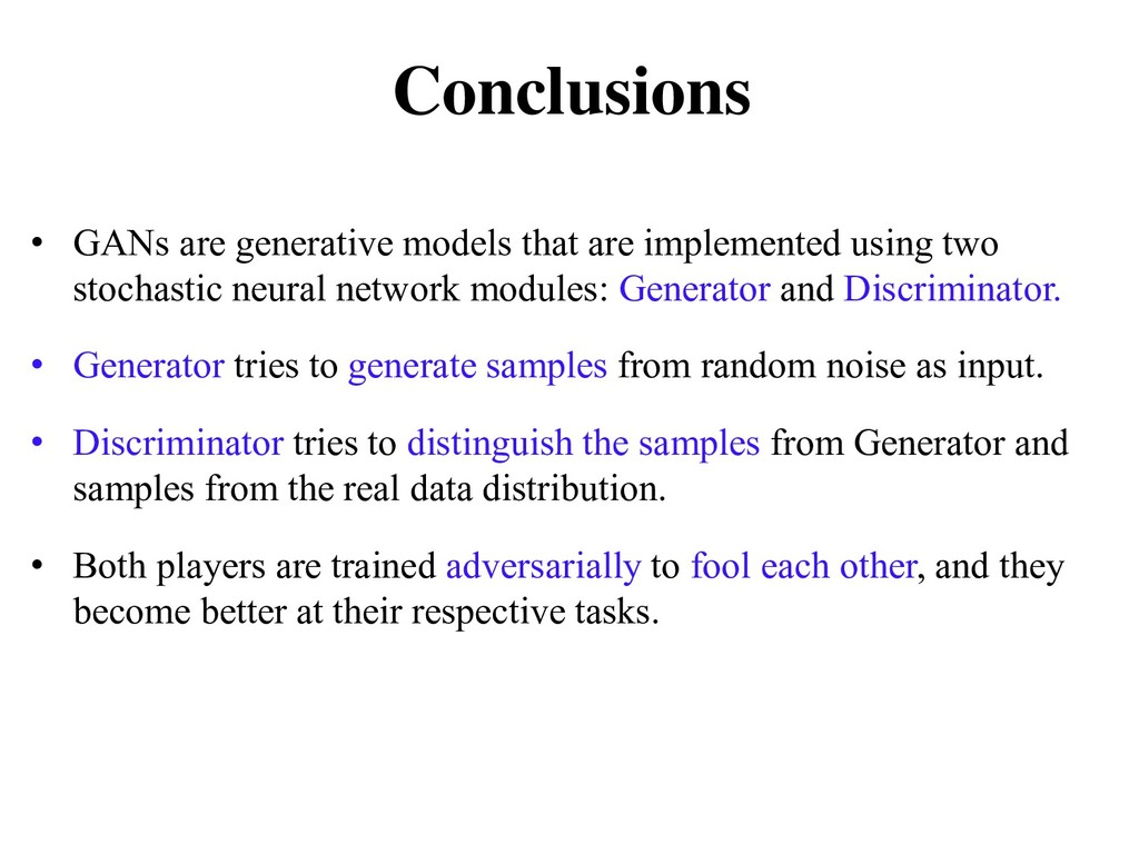 Conclusions • GANs are generative models that a...