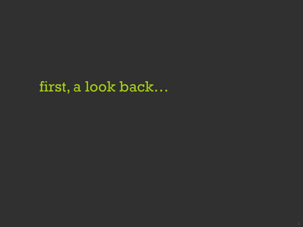 first, a look back… 2