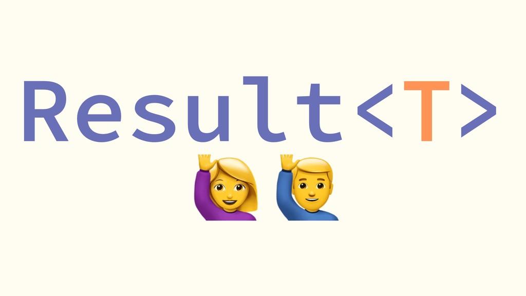 Result<T> !
